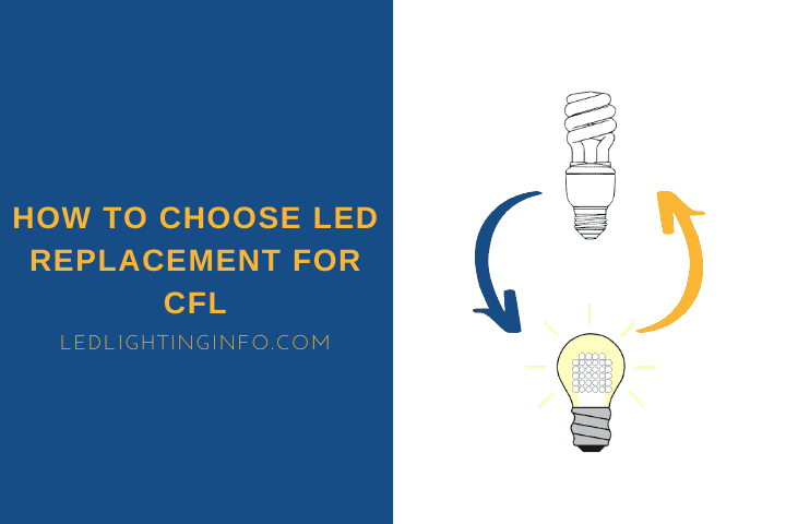 How To Choose LED Replacement For CFL