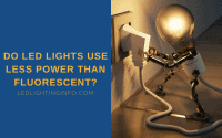Do LED Lights Use Less Power Than Fluorescent?