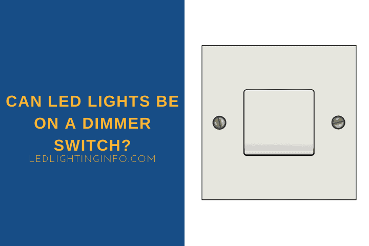 Can LED Lights Be On a Dimmer?