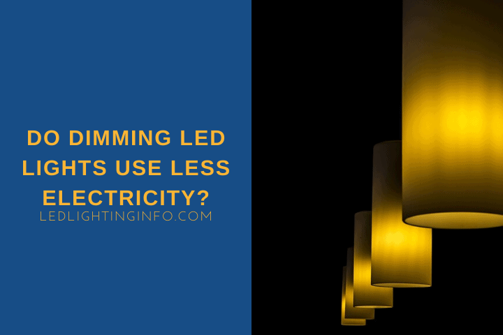 Do Dimming LED Lights Use Less Electricity?