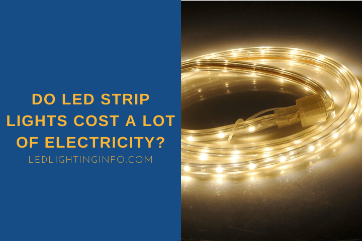 Do LED Strip Lights Cost a Lot of Electricity