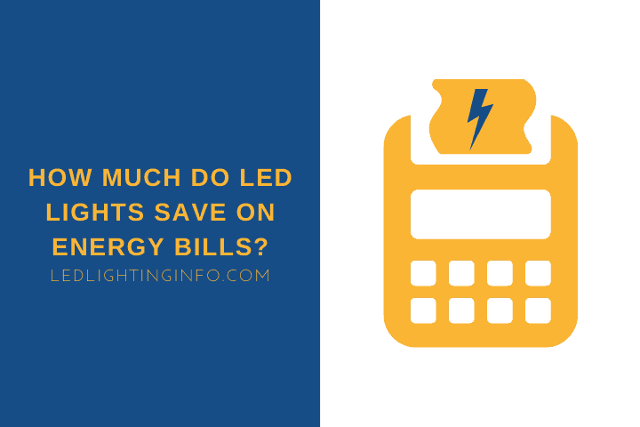 How Much Do LED Lights Save On Energy Bills?