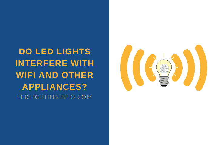 Do LED Lights Interfere With WiFi And Other Appliances