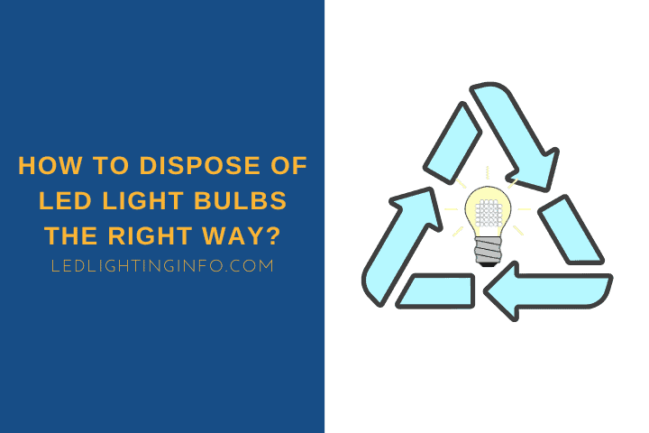 How To Dispose of LED Light Bulbs The Right Way?