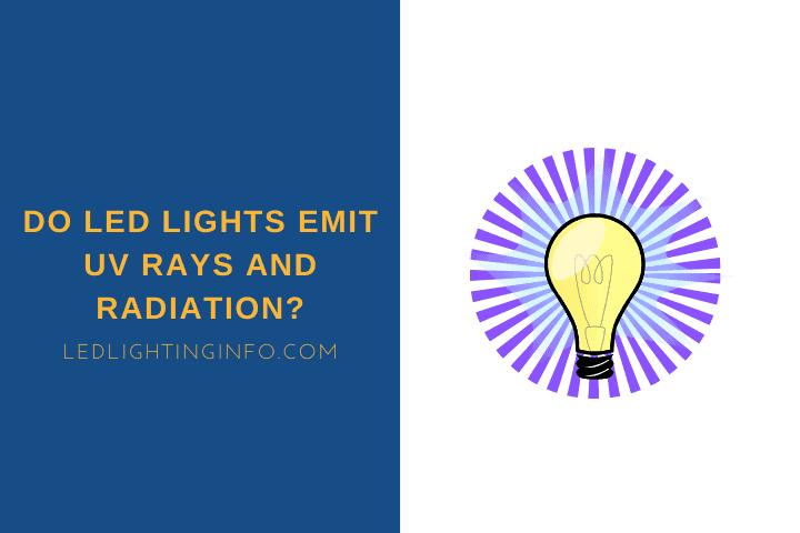 Do LED Lights Emit UV Rays and Radiation