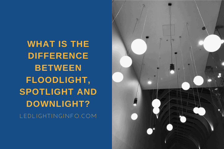 What Is The Difference Between Floodlight, Spotlight And Downlight?