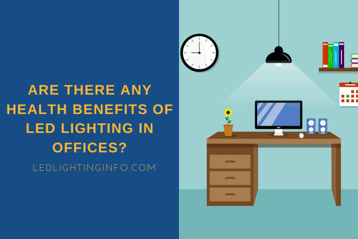 Are There Any Health Benefits of LED Lighting In Offices?