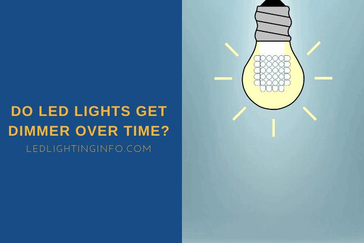 Do LED Lights Get Dimmer Over Time?