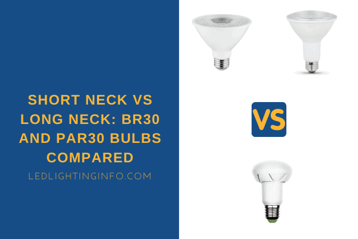 Short Neck vs Long Neck BR30 And PAR30 Bulbs Compared
