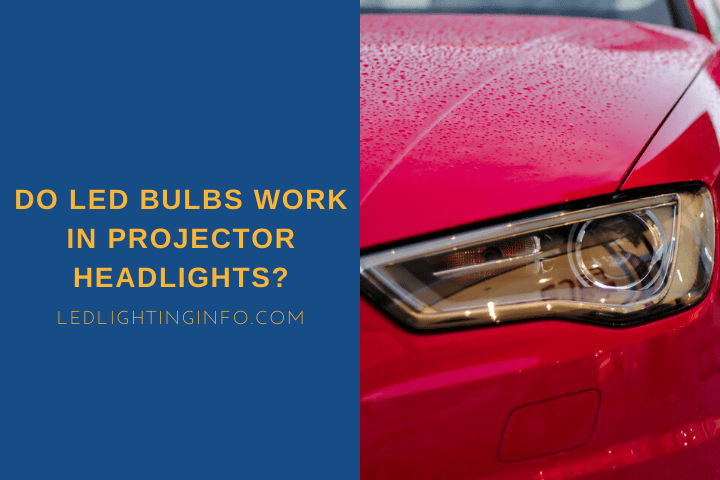 do led bulbs work in projector headlights?