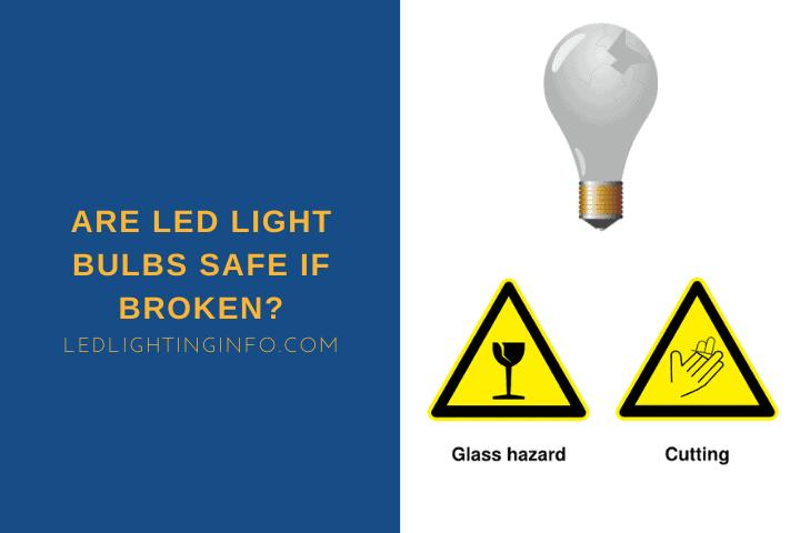 Are LED Light Bulbs Safe If Broken