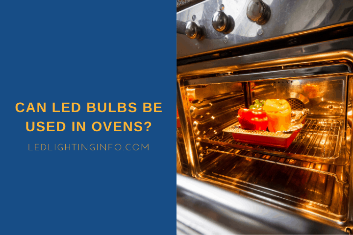 Can LED Bulbs Be Used In Ovens?
