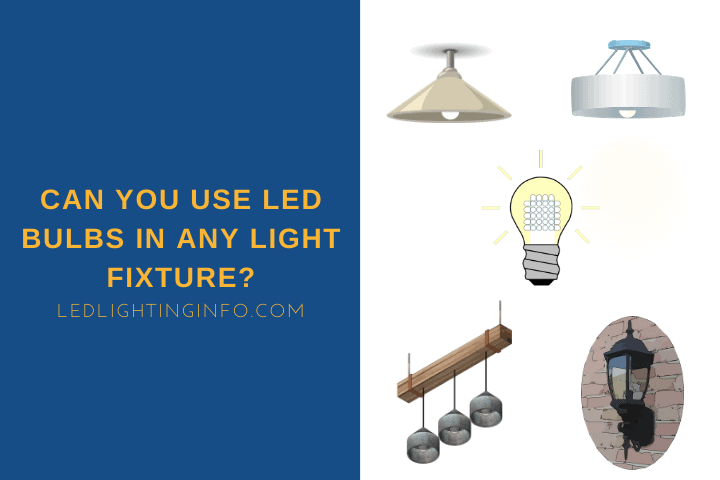 Can You Use LED Bulbs In Any Light Fixture?