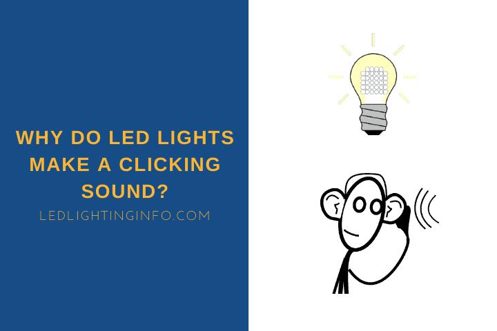 Why Do LED Lights Make a Clicking Sound?