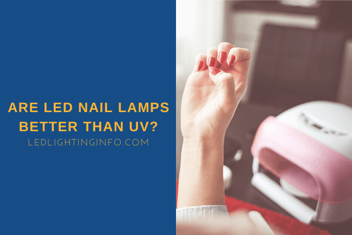 are led nail lamps better than uv?