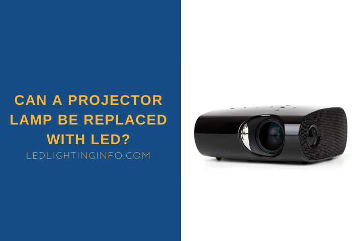 Can A Projector Lamp Be Replaced With LED?