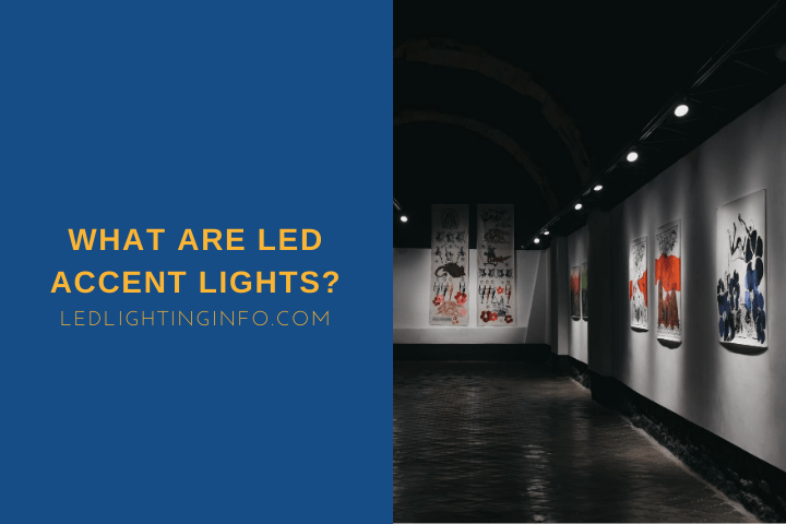 What Are LED Accent Lights?