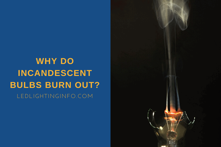 Why Do Incandescent Bulbs Burn Out?