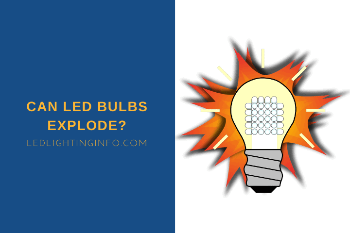 can led bulbs explode