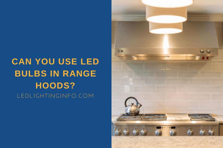 Can You Use Led Bulbs In Range Hoods Led Lighting Info