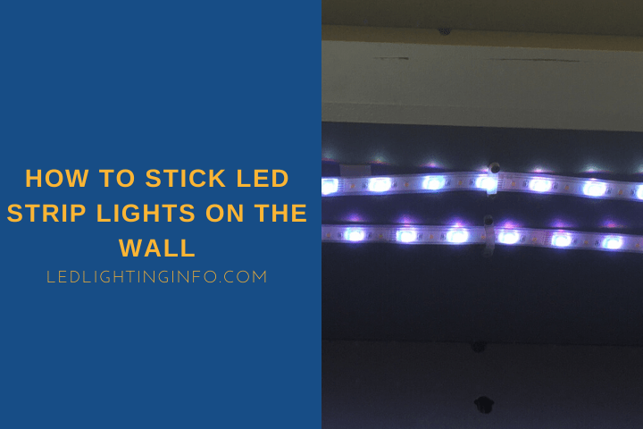 How To Stick Led Strip Lights On The Wall Step By Step Guide Led Lighting Info