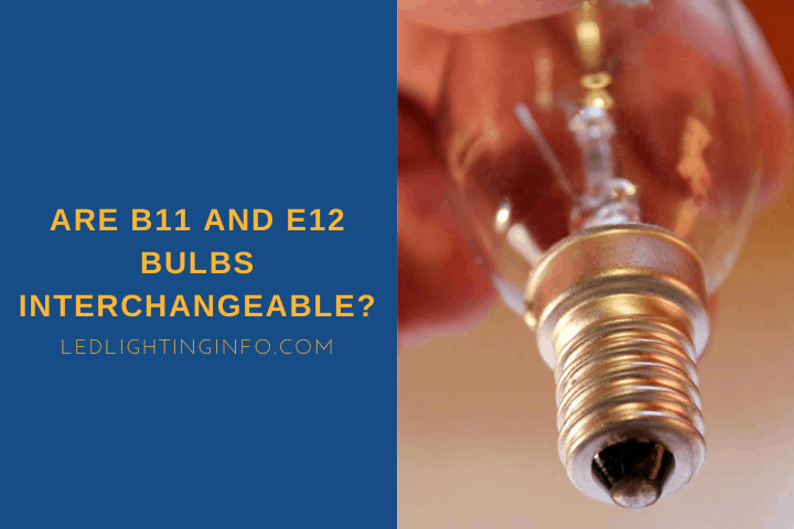 Are B11 And E12 Bulbs Interchangeable?