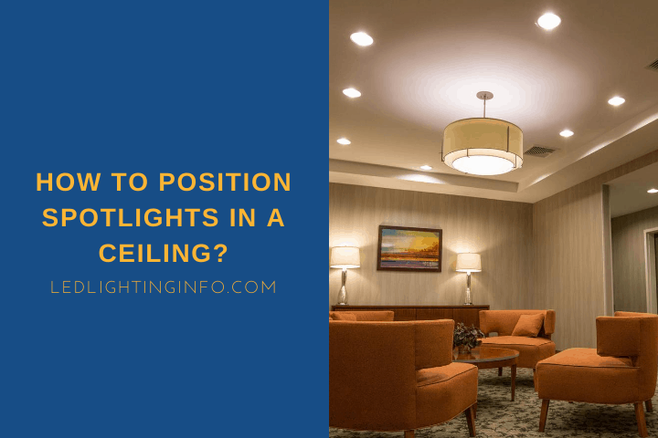 How To Position Spotlights In A Ceiling
