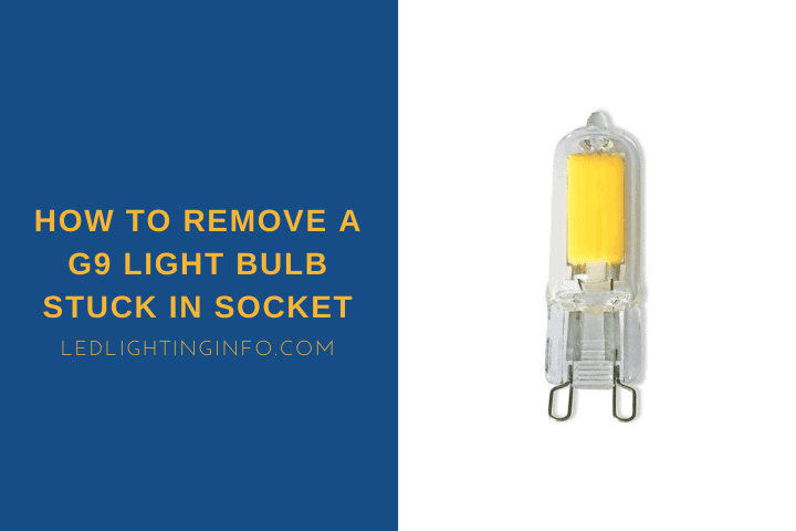 How To Remove A G9 Light Bulb Stuck In Socket