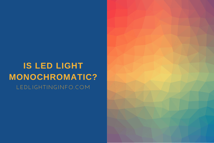 Is LED Light Monochromatic