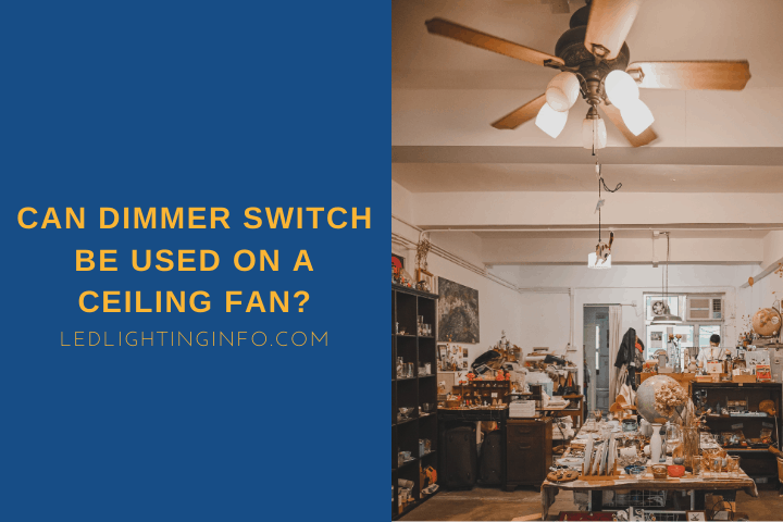 Can Dimmer Switch Be Used On A Ceiling Fan?
