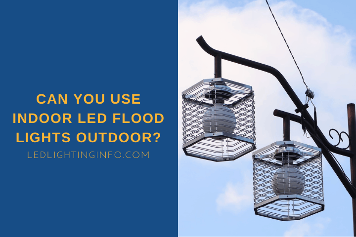 Can You Use Indoor LED Flood Lights Outdoor?