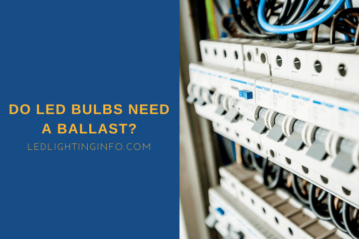 Do LED Bulbs Need A Ballast?