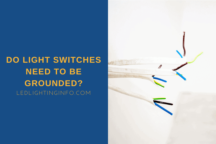 Do Light Switches Need To Be Grounded?