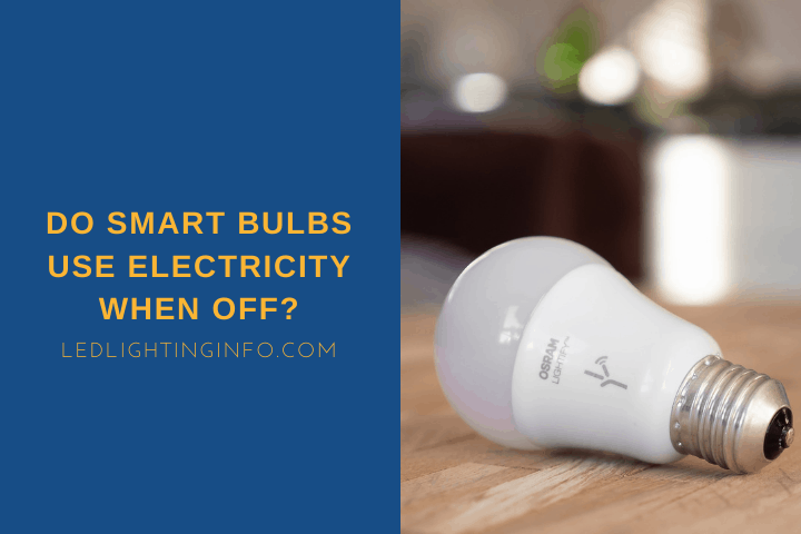 Do Smart Bulbs Use Electricity When Off?