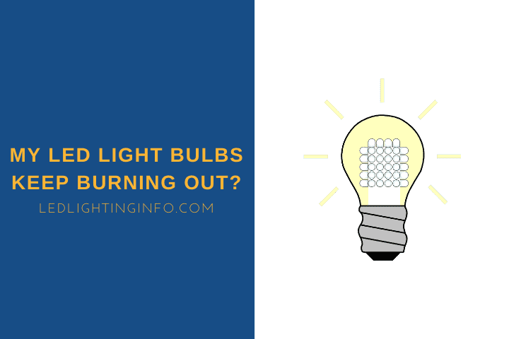 My LED Light Bulbs Keep Burning Out?