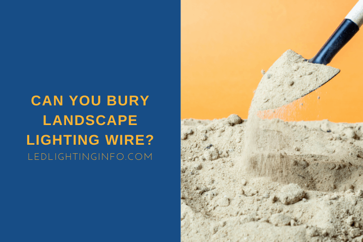 Can You Bury Landscape Lighting Wire?