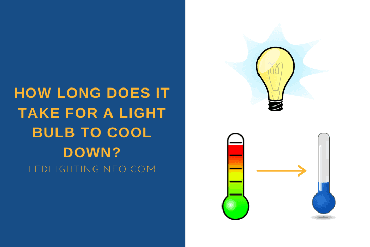 How Long Does It Take For A Light Bulb To Cool Down?