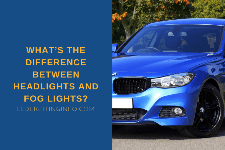 What's The Difference Between Headlights And Fog Lights?