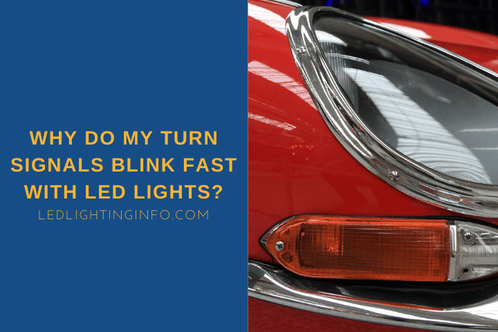 Why Do My Turn Signals Blink Fast With LED Lights?