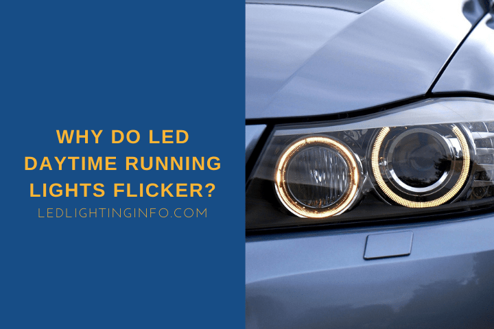 Why do led daytime running lights flicker?