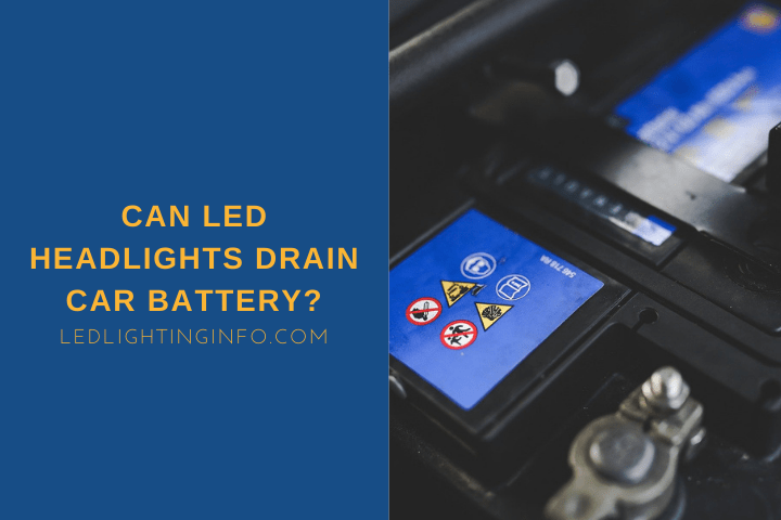 Can LED Headlights Drain Car Battery?