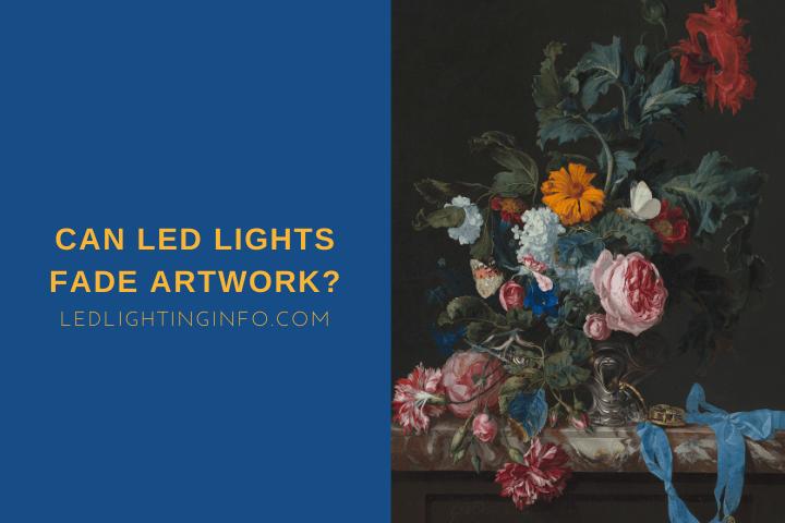 Can LED Lights Fade Artwork?