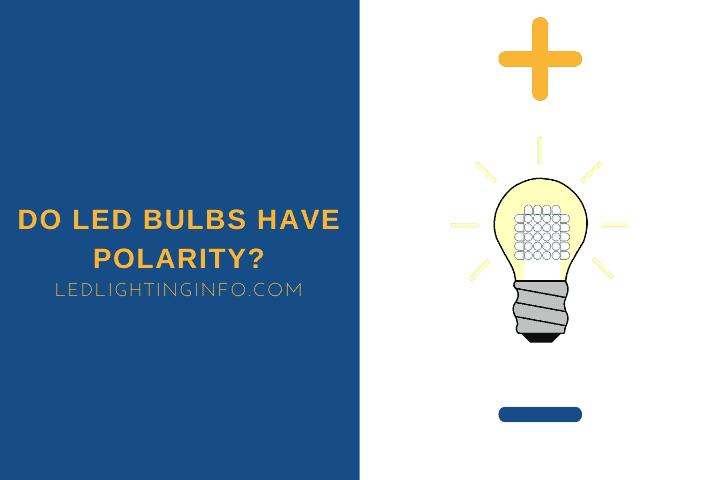 Do LED Bulbs Have Polarity?