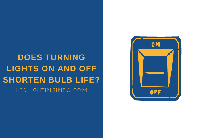 Does Turning Lights On And Off Shorten Bulb Life?