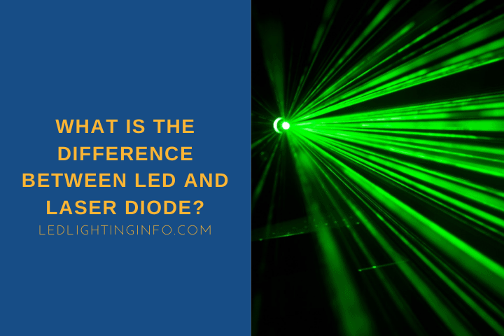 What Is The Difference Between LED And Laser Diode?