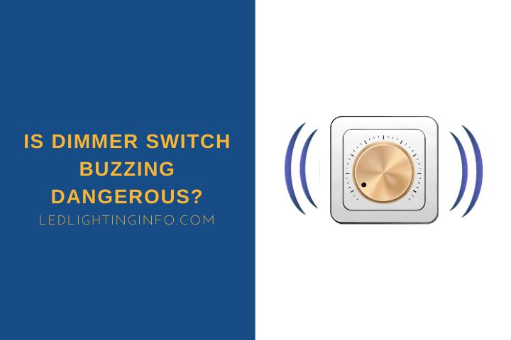 is dimmer switch buzzing dangerous