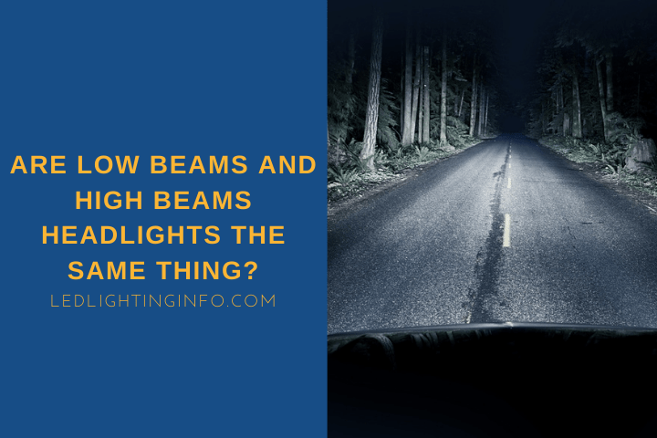 Are Low Beams And High Beams Headlights The Same Thing?