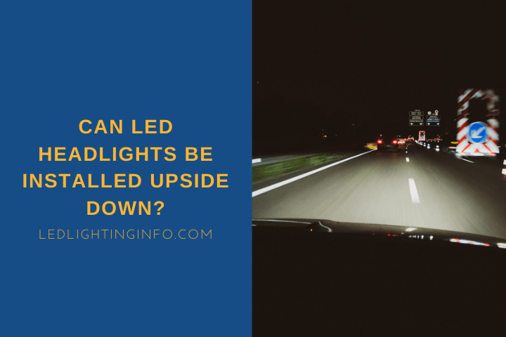 Can LED Headlights Be Installed Upside Down?