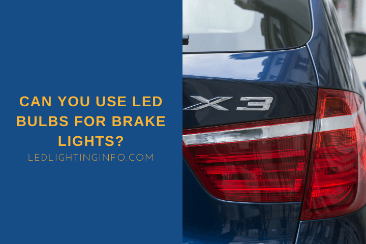 Can You Use LED Bulbs For Brake Lights?