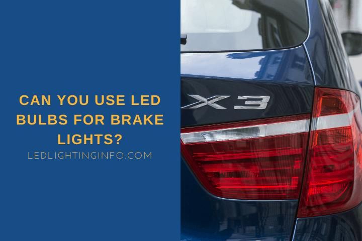 Can You Use LED Bulbs For Brake Lights?